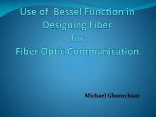 Use of  Bessel Function in Designing Fiber  for  Fiber Optic Communication