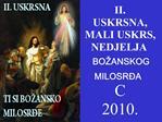 II.  USKRSNA,  MALI USKRS,   NEDJELJA   BO ANSKOG   MILOSR A   C   2010.