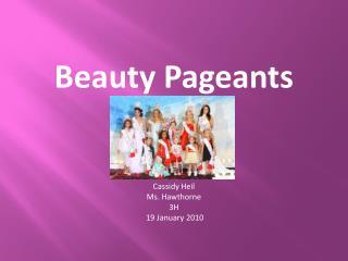 Beauty Pageants        Cassidy Heil Ms. Hawthorne 3H  19 January 2010