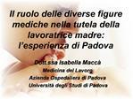 Il ruolo delle diverse figure mediche nella tutela della lavoratrice madre: l esperienza di Padova