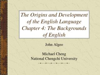 The Origins and Development of the English Language Chapter 4: The Backgrounds of English