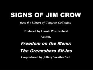 SIGNS OF JIM CROW from the Library of Congress Collection   Produced by Carole Weatherford Author, Freedom on the Menu: