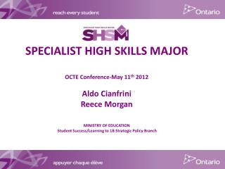 SPECIALIST HIGH SKILLS MAJOR    OCTE Conference-May 11th 2012  Aldo Cianfrini Reece Morgan   MINISTRY OF EDUCATION  Stud