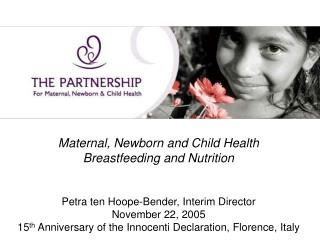 Maternal, Newborn and Child Health  Breastfeeding and Nutrition   Petra ten Hoope-Bender, Interim Director November 22,