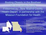 Booting Obesity in the Bootheel of New Madrid County Presented by:  New Madrid County Health Depart. in partnership with