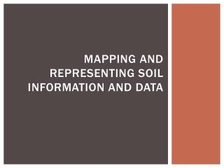 Mapping and Representing Soil Information and Data