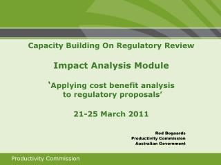 Capacity Building On Regulatory Review  Impact Analysis Module   Applying cost benefit analysis  to regulatory proposals