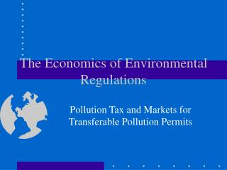 The Economics of Environmental Regulations