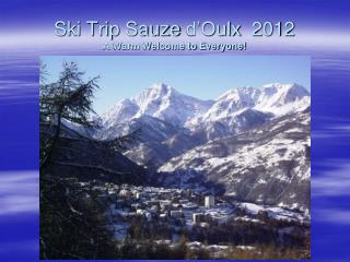 Ski Trip Sauze d Oulx  2012 A Warm Welcome to Everyone