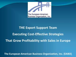 THE Export Support Team  Executing Cost-Effective Strategies That Grow Profitability with Sales in Europe   The European