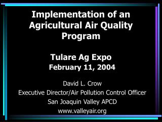 Implementation of an Agricultural Air Quality Program  Tulare Ag Expo  February 11, 2004