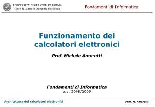 Funzionamento dei  calcolatori elettronici  Prof. Michele Amoretti        Fondamenti di Informatica a.a. 2008