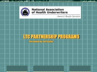 LTC PARTNERSHIP PROGRAMS Presented by: Jeff Sadler