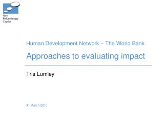 Human Development Network   The World Bank  Approaches to evaluating impact