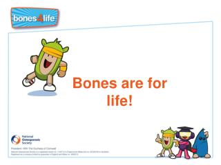 Bones are for life