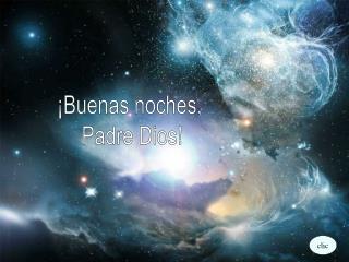 Buenas noches,  Padre Dios