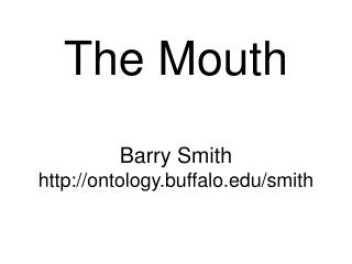The Mouth  Barry Smith ontology.buffalo