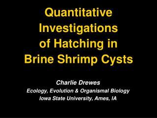 Quantitative  Investigations  of Hatching in  Brine Shrimp Cysts