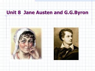 Unit 8  Jane Austen and G.G.Byron