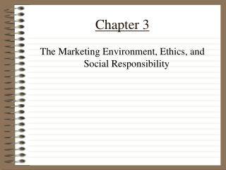 The Marketing Environment, Ethics, and Social Responsibility