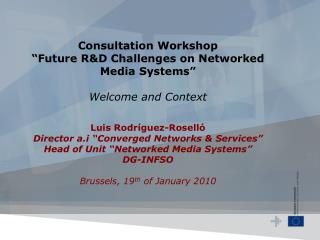 Consultation Workshop   Future RD Challenges on Networked Media Systems   Welcome and Context