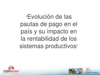 Evoluci n de las pautas de pago en el pa s y su impacto en la rentabilidad de los sistemas productivos
