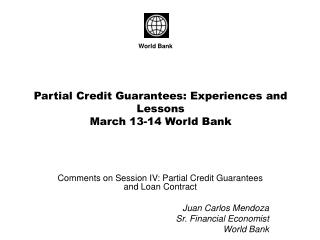 Partial Credit Guarantees: Experiences and Lessons March 13-14 World Bank