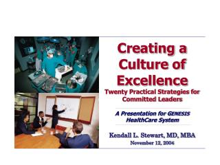 Creating a Culture of Excellence Twenty Practical Strategies for Committed Leaders  A Presentation for GENESIS HealthCar