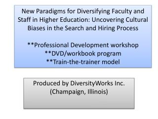 New Paradigms for Diversifying Faculty and Staff in Higher Education: Uncovering Cultural Biases in the Search and Hirin