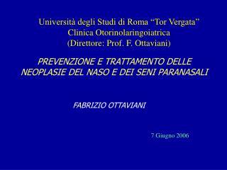 Universit  degli Studi di Roma  Tor Vergata  Clinica Otorinolaringoiatrica Direttore: Prof. F. Ottaviani