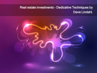 Real estate investments - Dedicative Techniques by Dave Lind