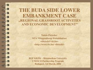 THE BUDA SIDE LOWER EMBANKMENT CASE  REGIONAL GRASSROOT ACTIVITIES  AND ECONOMIC DEVELOPMENT