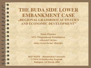 THE BUDA SIDE LOWER EMBANKMENT CASE  REGIONAL GRASSROOT ACTIVITIES  AND ECONOMIC DEVELOPMENT