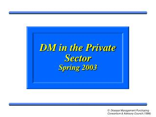 DM in the Private Sector  Spring 2003