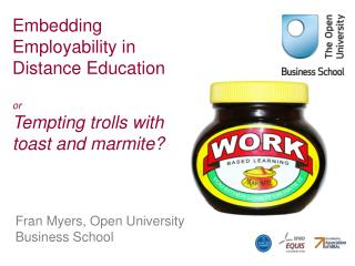 Embedding Employability in Distance Education  or  Tempting trolls with toast and marmite