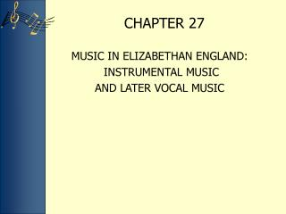 MUSIC IN ELIZABETHAN ENGLAND:   INSTRUMENTAL MUSIC  AND LATER VOCAL MUSIC