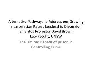 Alternative Pathways to Address our Growing incarceration Rates : Leadership Discussion Emeritus Professor David Brown L