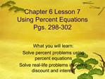 Chapter 6 Lesson 7 Using Percent Equations Pgs. 298-302