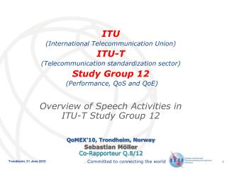 ITU  International Telecommunication Union  ITU-T  Telecommunication standardization sector  Study Group 12  Performance