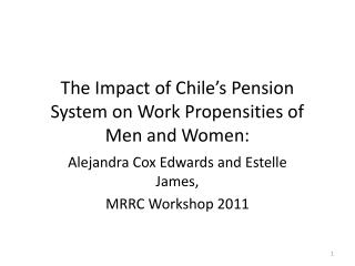 The Impact of Chile s Pension System on Work Propensities of Men and Women: