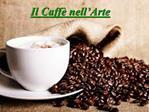 Attraverso questa presentazione metteremo in evidenza come la progressiva diffusione del caff  in tutto il mondo abbia a