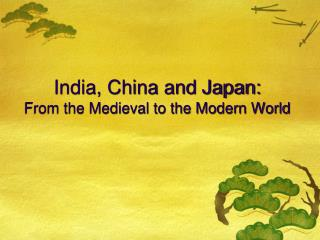 India, China and Japan: From the Medieval to the Modern World