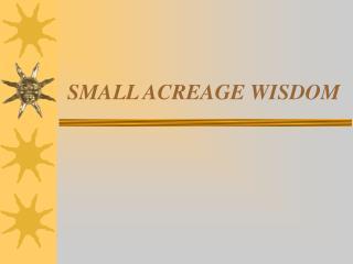 SMALL ACREAGE WISDOM