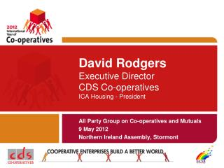 David Rodgers Executive Director CDS Co-operatives ICA Housing - President