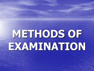 METHODS OF EXAMINATION