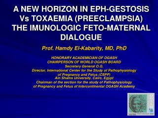 A NEW HORIZON IN EPH-GESTOSIS  Vs TOXAEMIA PREECLAMPSIA  THE IMUNOLOGIC FETO-MATERNAL DIALOGUE