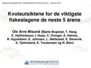 Kvoteutsiktene for de viktigste fiskeslagene de neste 5  rene  Ole Arve Misund Bjarte Bogstad, T. Haug,  E. Hallfredsson