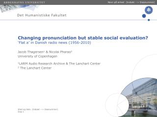 Changing pronunciation but stable social evaluation  Flat a  in Danish radio news 1956-2010