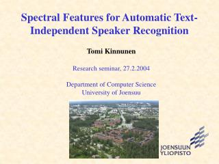 Spectral Features for Automatic Text-Independent Speaker Recognition