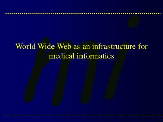 World Wide Web as an infrastructure for medical informatics